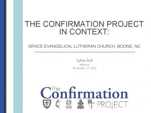 THE CONFIRMATION PROJECT IN CONTEXT GRACE EVANGELICAL LUTHERAN