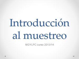Introduccin al muestreo MGYLPC curso 201314 1 Introduccin