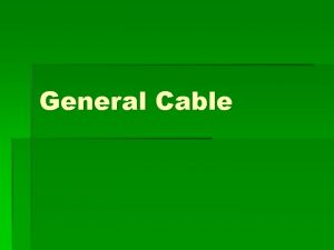 General Cable History Originally incorporated in New Jersey