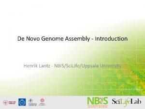 De Novo Genome Assembly Introduction Henrik Lantz NBISSci