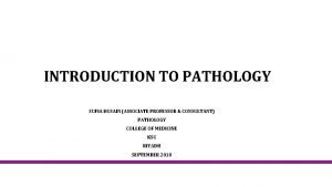 INTRODUCTION TO PATHOLOGY SUFIA HUSAIN ASSOCIATE PROFESSOR CONSULTANT
