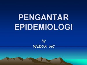 PENGANTAR EPIDEMIOLOGI by WIDYA HC PENDAHULUAN Perkembangan epidemiologi