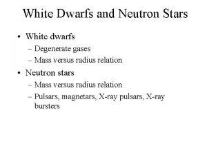 White Dwarfs and Neutron Stars White dwarfs Degenerate