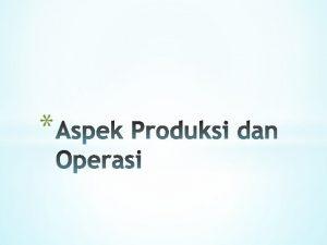 Produksi membuat produk atau jasa Manajemen Produksi Operasi