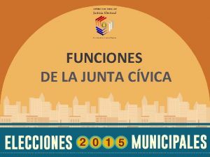 FUNCIONES DE LA JUNTA CVICA FUNCIONES PREVIAS A