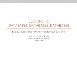 1 LECTURE 3 DATABASES DATABASES E 4520 Data