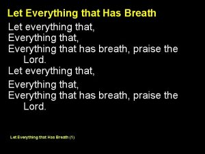Let Everything that Has Breath Let everything that