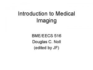 Introduction to Medical Imaging BMEEECS 516 Douglas C