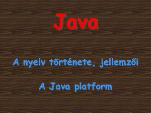 Java A nyelv trtnete jellemzi A Java platform