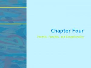 Chapter Four Parents Families and Exceptionality 2 3