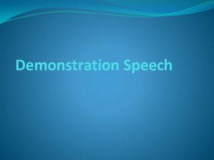 Demonstration Speech Purpose of demonstration Purpose To demonstrate