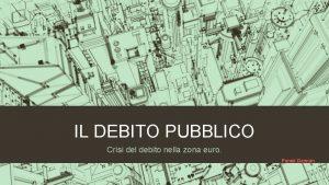 IL DEBITO PUBBLICO Crisi del debito nella zona