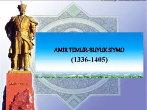 TEMURBUYUK AMIR TEMUR BUYUKSIYMO 1336 1405 Amir Temur