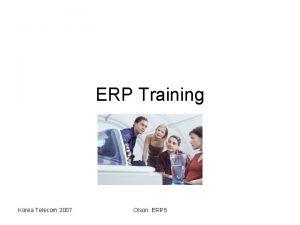 ERP Training Korea Telecom 2007 Olson ERP 5