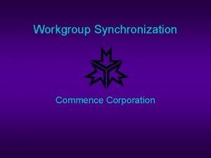 Workgroup Synchronization Commence Corporation Workgroup Synchronization u u