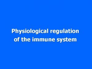 Physiological regulation of the immune system Regulation by