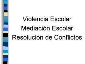 Violencia Escolar Mediacin Escolar Resolucin de Conflictos VIOLENCIA