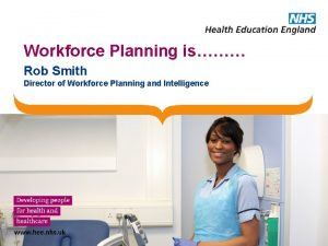 Workforce Planning is Rob Smith Director of Workforce