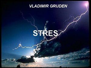 VLADIMIR GRUDEN STRES Stres je svaki odgovor osobe