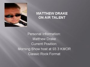 MATTHEW DRAKE ON AIR TALENT Personal Information Matthew