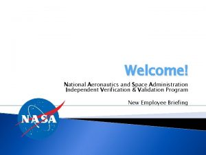 Welcome National Aeronautics and Space Administration Independent Verification