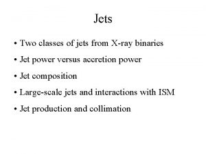 Jets Two classes of jets from Xray binaries