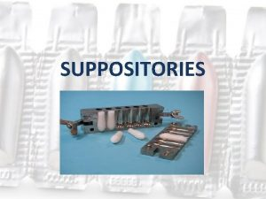 SUPPOSITORIES Text Book Ansels Pharmaceutical Dosage Forms and