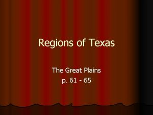 Regions of Texas The Great Plains p 61