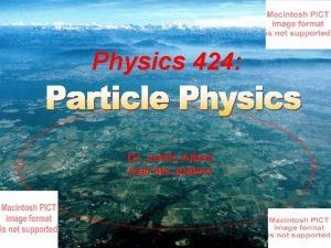 Physics 424 Dr Justin Albert call me Justin