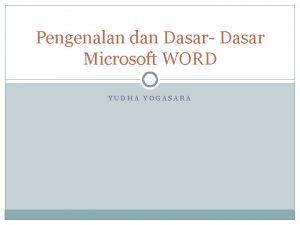 Pengenalan dan Dasar Dasar Microsoft WORD YUDHA YOGASARA