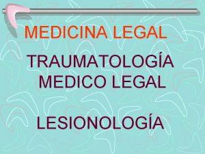 MEDICINA LEGAL TRAUMATOLOGA MEDICO LEGAL LESIONOLOGA TRAUMATOLOGA MEDICO