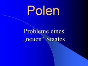 Polen Probleme eines neuen Staates Gliederung 1 Die