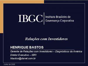 Relaes com Investidores HENRIQUE BASTOS Gerente de Relaes