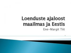 Loenduste ajaloost maailmas ja Eestis EneMargit Tiit Sisukord