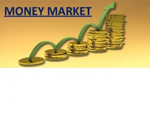 MONEY MARKET MONEY MARKET A place for trading