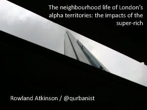 The neighbourhood life of Londons alpha territories the