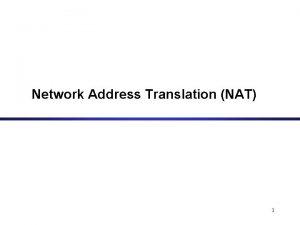 Network Address Translation NAT 1 NAT NAT device