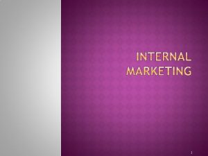 1 The concept of internal marketing emerged in
