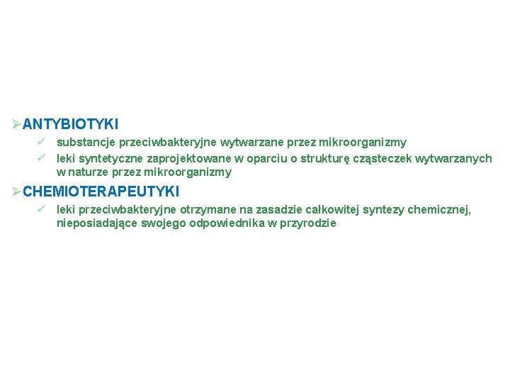 ANTYBIOTYKI substancje przeciwbakteryjne wytwarzane przez mikroorganizmy leki syntetyczne