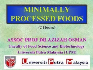 MINIMALLY PROCESSED FOODS 2 Hours ASSOC PROF DR