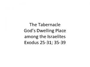 The Tabernacle Gods Dwelling Place among the Israelites