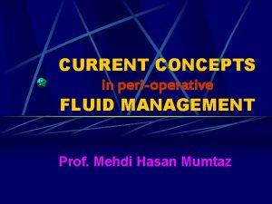 CURRENT CONCEPTS in perioperative FLUID MANAGEMENT Prof Mehdi