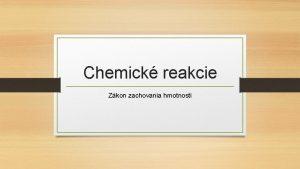 Chemick reakcie Zkon zachovania hmotnosti Zopakujme si Ak