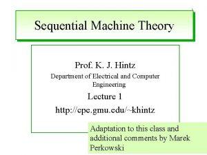 1 Sequential Machine Theory Prof K J Hintz