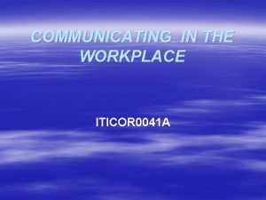 COMMUNICATING IN THE WORKPLACE ITICOR 0041 A ELEMENT