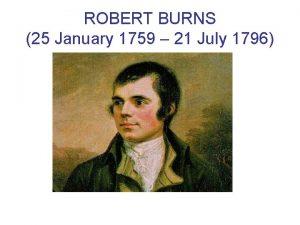 ROBERT BURNS 25 January 1759 21 July 1796