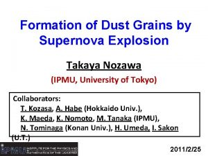 Formation of Dust Grains by Supernova Explosion Takaya