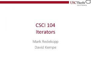 1 CSCI 104 Iterators Mark Redekopp David Kempe