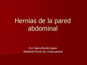 Hernias de la pared abdominal Dra Yajaira Bonilla