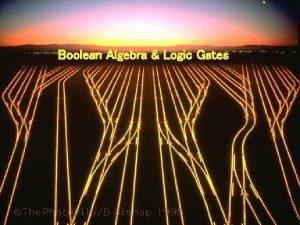 Boolean Algebra Logic Gates 1 Objectives Understand the
